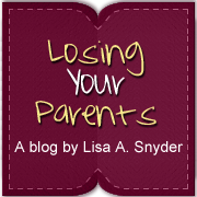 Losing Your Parents – a Blog by Lisa A. Snyder