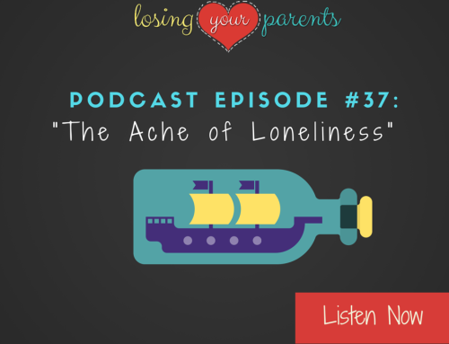 Podcast Episode #037: The Ache of Loneliness Without Your Parents