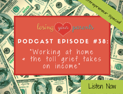Podcast Episode #038: Working at home & the toll grief takes on income