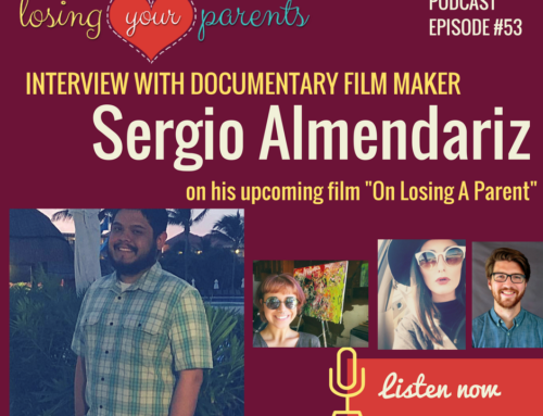 The Losing Your Parents Podcast – Episode #053 – Interview with Sergio Alemdariz