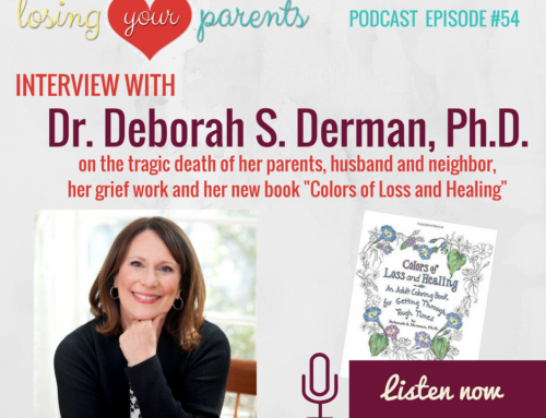 The Losing Your Parents Podcast – Episode #054 Interview with Dr. Deborah S. Derman, Ph.D.